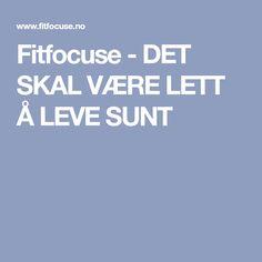 Fitfocuse - DET SKAL VÆRE LETT Å LEVE SUNT