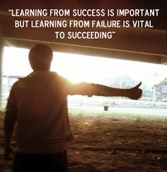 "Learning from success is important but learning from failure is vital to succeeding"" ~ Jason Platnick"