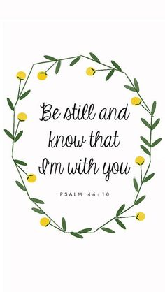 Be Still & Know That I Am With You  PSALM 46:10 Matthew 28:20