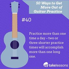 Guitar Practice Tip 40: Practice more than one time a day - two or three shorter…