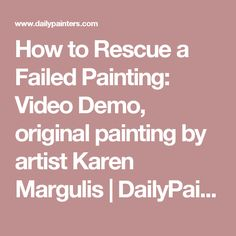 How to Rescue a Failed Painting: Video Demo, original painting by artist Karen Margulis | DailyPainters.com