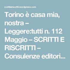 Torino è casa mia, nostra – Leggere:tutti n. 112 Maggio – SCRITTI E RISCRITTI – Consulenze editoriali, editing libri, valutazioni