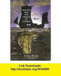 Bound for the Craigs of Ithaka A Romance for Men Going Home (9780966765939) Steven Foster , ISBN-10: 0966765931  , ISBN-13: 978-0966765939 ,  , tutorials , pdf , ebook , torrent , downloads , rapidshare , filesonic , hotfile , megaupload , fileserve
