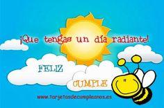 ¡Que tengas un día radiante abeja! FELIZ CUMPLE