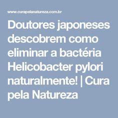 Doutores japoneses descobrem como eliminar a bactéria Helicobacter pylori naturalmente! | Cura pela Natureza