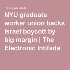 NYU graduate worker union backs Israel boycott by big margin | The Electronic Intifada