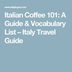 Italian Coffee 101: A Guide & Vocabulary List – Italy Travel Guide