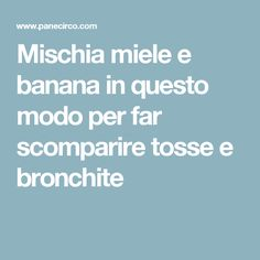 Mischia miele e banana in questo modo per far scomparire tosse e bronchite