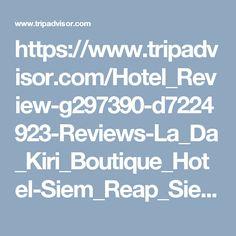https://www.tripadvisor.com/Hotel_Review-g297390-d7224923-Reviews-La_Da_Kiri_Boutique_Hotel-Siem_Reap_Siem_Reap_Province.html