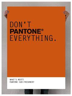 Don't Pantone everything.