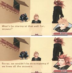 I love this entirely. I love how Roxas thinks Axel knows EVERYTHING, like Axel can read minds..