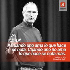 Cuando uno ama lo que hace se nota. Cuando uno no ama lo que hace se nota más. Steve Jobs, Einstein, Frases, Quote Of The Day, Note, November, Mondays, Te Amo
