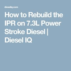 How to Rebuild the IPR on 7.3L Power Stroke Diesel | Diesel IQ