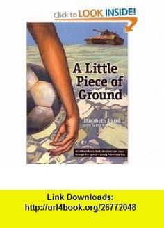 A Little Piece of Ground (9781931859387) Elizabeth Laird, Sonia Nimr , ISBN-10: 1931859388 , ISBN-13: 978-1931859387 , , tutorials , pdf , ebook , torrent , downloads , rapidshare , filesonic , hotfile , megaupload , fileserve