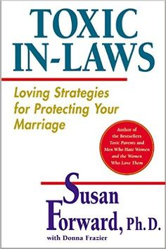 Toxic In-Laws: Loving Strategies for Protecting Your Marriage: Susan Forward: 9780060507855: Amazon.com: Books