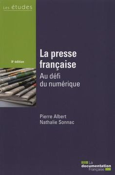 La presse française :  Au défi du numérique 8e édition Pierre Albert et Nathalie Sonnac CEPE-IAE Bibliothéque 073 ALB