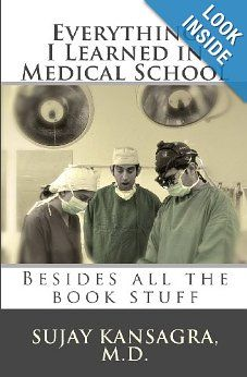 Everything I Learned in Medical School: Besides All the Book Stuff  Price: $11.56