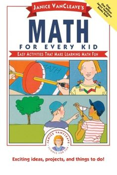 Janice VanCleave's Math for Every Kid: Easy Activities that Make Learning Math Fun by Janice VanCleave,http://www.amazon.com/dp/0471542652/ref=cm_sw_r_pi_dp_qF7vtb189QCK5N1V