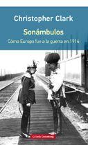 """Clark, Christopher M. """"Sonámbulos: cómo Europa fue a la guerra en 1914"""". Barcelona : Galaxia Gutenberg, 2014 . Encuentra este libro en la 4ª planta: 930.9.06CLA"""