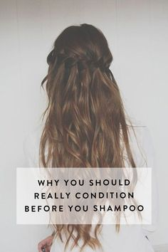 You Should Really Condition Before You Shampoo. It will do wonders for your hair.