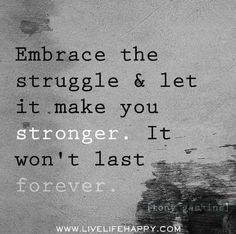 """Embrace the struggle  let it make you STRONGER! It won't last forever."" Great #quote for Adoption"