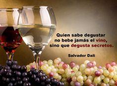 Quien sabe degustar no bebe jamás el vino, sino que degusta secretos. Salvador Dalí