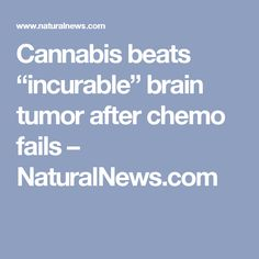 "Cannabis beats ""incurable"" brain tumor after chemo fails – NaturalNews.com"