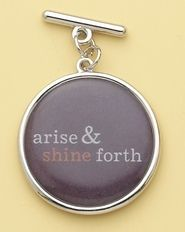 """Arise and Shine Forth"" charm"