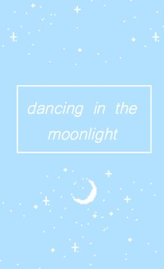 """Everybody here is out of sight."" - Dancing In The Moonlight by King Harvest"