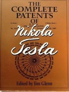 The Complete Patents of Nikola Tesla Nikola Tesla Books, Nikola Tesla Patents, Nikola Tesla Quotes, Tesla Coil, Tesla S, Nicola Tesla, Alternative Energy Sources, Ex Machina, Science