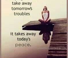 Yoga Inspiration: Worrying doesn't take away tomorrow's troubles…