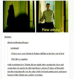 CAN WE PLEASE GET SOME OUTTAKES??!! I know that had to happen. Martin would totally mess up just to mess with Benedict