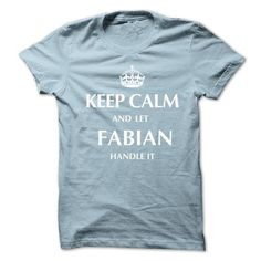 Awesome Tee Keep Calm and Let FABIAN  Handle It.New T-shirt Shirts & Tees
