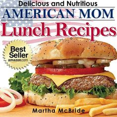 "Delicious and Nutritious American Mom Lunch Recipes: Affordable, Easy and Tasty Meals You Will Love (Bestselling ""American Mom"" Recipes) by Martha McBride, http://www.amazon.com/gp/product/B007HCWNT0/ref=cm_sw_r_pi_alp_VS0Jpb09QBSMN"