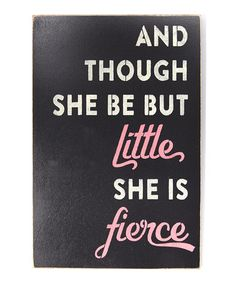 This 'And Though She Be But Little...' Wall Sign by Sara's Signs is perfect! #zulilyfinds