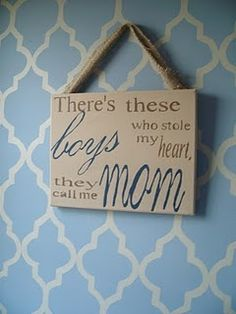 For all the Moms of boys...boys who stole their hearts!