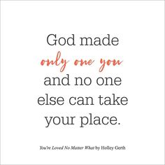 God only made one you and no one can take your place. Biblical Quotes, Religious Quotes, Faith Quotes, Good News Quotes, Best Quotes, Suicide Quotes, Place Quotes, Only One You, Get Closer To God