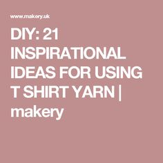 DIY: 21 INSPIRATIONAL IDEAS FOR USING T SHIRT YARN | makery