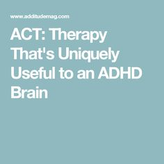 ACT: Therapy That's Uniquely Useful to an ADHD Brain