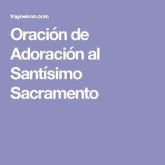 Oración de Adoración al Santísimo Sacramento