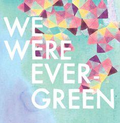 WE WERE EVERGREEN
