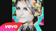 Dear Future Husband by Meghan Trainor- Trainor! You're back AGAIN?! Aw well, it's because you're secretly AWESOME!