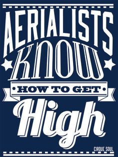 Aerialists Know How to Get High TShirt Circus by CirqueSoul