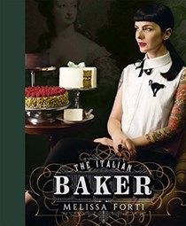 The Italian Baker: 100 International Baking Recipes with a Modern Twist by Melissa Forti