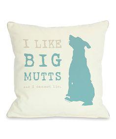 Dog Is Good 'i Like Big Mutts' Throw Pillow