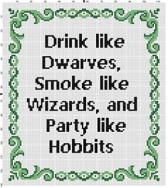 Drink like Dwarves, Smoke Like Wizards and Party like Hobbits - Lord of the Rings - Cross Stitch Pattern - Instant Download by SnarkyArtCompany on Etsy https://www.etsy.com/uk/listing/456789850/drink-like-dwarves-smoke-like-wizards