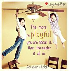 The more playful you are about it, the easier it is.
