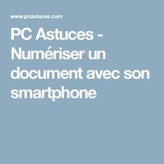 PC Astuces - Numériser un document avec son smartphone Smartphone, Applications, Sons, Android, Children, My Son, Boys