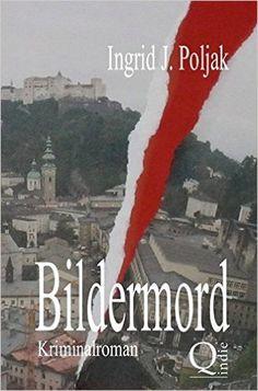 Buchvorstellung: Bildermord - Ingrid J. Poljak http://www.mordsbuch.net/2016/08/04/buchvorstellung-bildermord-ingrid-j-poljak/