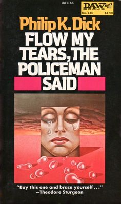 Philip K. Dick: Flow my tears, the policeman said. Daw Books Cover art by Hans Ulrich & Ute Osterwalder. Sci Fi Books, Cool Books, Science Fiction Books, Pulp Fiction, Fiction Novels, K Dick, Vintage Book Covers, Weird Stories, Paperback Books
